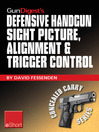 Gun Digest's Defensive Handgun Sight Picture, Alignment & Trigger Control eShort (eBook): Learn the Basics of Sight Alignment and Trigger Control for More Effective Combat Handgunning.