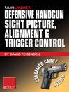 Gun Digest's Defensive Handgun Sight Picture, Alignment & Trigger Control eShort (eBook): Learn the Basics of Sight Alignment and Trigger Control for More Effective Combat Handgunning.