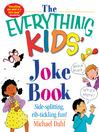 The Everything Kids' Joke Book (eBook): Side-Splitting, Rib-Tickling Fun