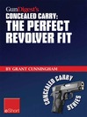 Gun Digest's The Perfect Revolver Fit Concealed Carry eShort (eBook): Not All Revolvers Are Alike. Make Sure Your Pistol Fits.