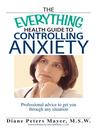 The Everything Health Guide To Controlling Anxiety Book (eBook): Professional Advice to Get You Through Any Situation