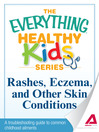 Rashes, Eczema, and Other Skin Conditions (eBook): A Troubleshooting Guide to Common Childhood Ailments