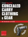 Gun Digest's Concealed Carry Clothing & Gear eShort (eBook): Comfortable Concealed Carry Clothing – the Best CCW Shirts, Jackets, Pants & More for Men and Women.