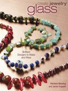 Create Jewelry - Glass (eBook): Brilliant Designs to Make and Wear