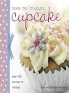 Bake Me I'm Yours Cupcake (eBook): Over 100 Excuses to Indulge