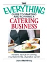 The Everything Guide to Starting and Running a Catering Business (eBook): Insider's Advice On Turning Your Talent Into A Career