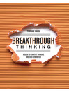 Breakthrough Thinking (eBook): A Guide to Creative Thinking and Idea Generation