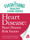 Heart Disease: Heart Disease Risk Factors (eBook): The most important information you need to improve your health