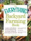 The Everything Backyard Farming Book (eBook): A Guide to Self-Sufficient Living Through Growing, Harvesting, Raising, and Preserving Your Own Food