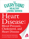 Heart Disease (eBook): Blood Pressure, Cholesterol, and Heart Disease--the Most Important Information You Need to Improve Your Health
