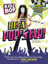 Kidz Bop Be a Pop Star! (eBook): Start Your Own Band, Book Your Own Gigs, and Become a Rock and Roll Phenom!