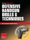 Gun Digest's Defensive Handgun Drills & Techniques Collection eShort (eBook): Expert Gun Safety Tips for Handgun Grip, Stance, Trigger Control, Malfunction Clearing and More.