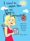 I Used To Miss Him...But My Aim Is Improving (eBook): Not Your Ordinary Breakup Survival Guide