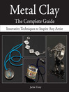 Metal Clay - The Complete Guide (eBook): Innovative Techniques to Inspire Any Artist