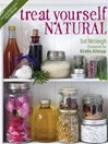 Treat Yourself Natural (eBook): Over 50 Easy to Make Natural Remedies for Mind and Body
