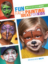 Fun Face Painting Ideas for Kids (eBook): 40 Step-by-Step Demos