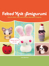 Felted Knit Amigurumi (eBook): How to Knit, Felt and Create Adorable Projects