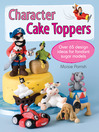 Character Cake Toppers (eBook): Over 65 Design Ideas for Sugar Fondant Models