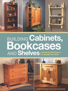 Building Cabinets, Bookcases & Shelves (eBook): 29 Step-by-Step Projects to Beautify Your Home