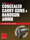 Gun Digest's Concealed Carry Guns & Handgun Ammo eShort Collection (eBook): Handguns and Loads for Personal Protection Recommended By Massad Ayoob.