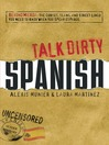 Talk Dirty Spanish (eBook): Beyond Mierda:  The Curses, Slang, and Street Lingo You Need To Know When You Speak Espanol