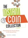 The Instant Coin Collector (eBook): Everything You Need to Know to Get Started Now