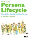 The Essential Persona Lifecycle (eBook): Your Guide to Building and Using Personas: Your Guide to Building and Using Personas