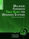 Malware Forensics Field Guide for Windows Systems (eBook): Digital Forensics Field Guides
