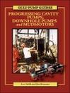 Gulf Pump Guides (eBook): Progressing Cavity Pumps, Downhole Pumps and Mudmotors