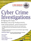 Cyber Crime Investigations (eBook): Bridging the Gaps Between Security Professionals, Law Enforcement, and Prosecutors