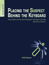 Placing the Suspect Behind the Keyboard (eBook): Using Digital Forensics and Investigative Techniques to Identify Cybercrime Suspects