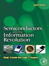 Semiconductors and the Information Revolution (eBook): Magic Crystals that made IT Happen