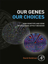 Our Genes, Our Choices (eBook): How genotype and gene interactions affect behavior