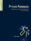 Python Forensics (eBook): A workbench for inventing and sharing digital forensic technology
