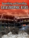 Quantifying and Controlling Catastrophic Risks (eBook)