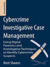 Cybercrime Investigative Case Management (eBook): An Excerpt from Placing the Suspect Behind the Keyboard