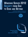 Windows Server 2012 Security from End to Edge and Beyond (eBook): Architecting, Designing, Planning, and Deploying Windows Server 2012 Security Solutions