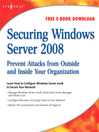 Securing Windows Server 2008 (eBook): Prevent Attacks from Outside and Inside Your Organization