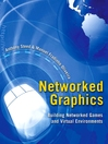 Networked Graphics (eBook): Building Networked Games and Virtual Environments