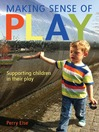 Making Sense of Play (eBook): Supporting Children in Their Play
