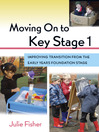 Moving On to Key Stage 1 (eBook): Improving Transition from the Early Years Foundation Stage