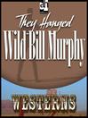 They Hanged Wild Bill Murphy (MP3)