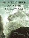 Between Here and the Yellow Sea (eBook)