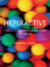 Hyperactive (eBook): The Controversial History of ADHD