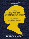 The Road to Middlemarch (eBook): My Life with George Eliot