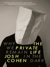 The Private Life (eBook): Why We Remain in the Dark