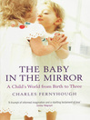 The Baby in the Mirror (eBook): A Child's World from Birth to Three