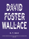 Every Love Story is a Ghost Story (eBook): A Life of David Foster Wallace