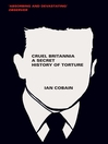 Cruel Britannia (eBook): A Secret History of Torture