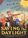 Saving the Daylight (eBook): Why We Put The Clocks Forward